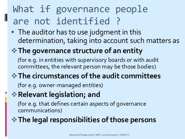 What if governance people are not identified ?  The auditor has to use judgment in this determination, taking into accoun...