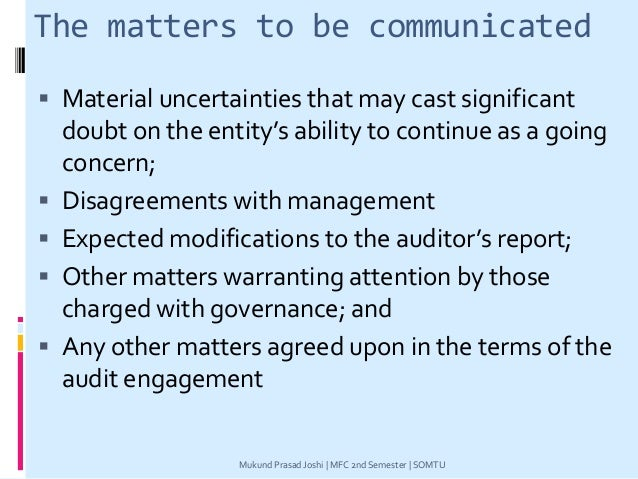 The matters to be communicated  Material uncertainties that may cast significant doubt on the entity's ability to continu...