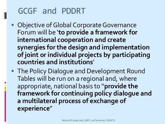 GCGF and PDDRT  Objective of Global Corporate Governance Forum will be 'to provide a framework for international cooperat...