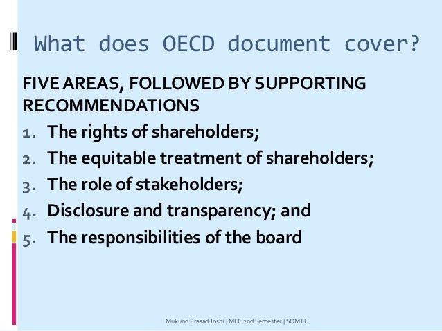 What does OECD document cover? FIVE AREAS, FOLLOWED BY SUPPORTING RECOMMENDATIONS 1. The rights of shareholders; 2. The eq...