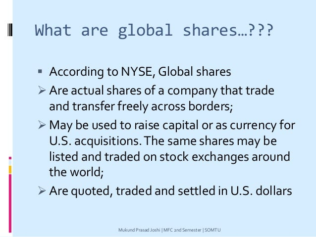 What are global shares…???  According to NYSE, Global shares  Are actual shares of a company that trade and transfer fre...