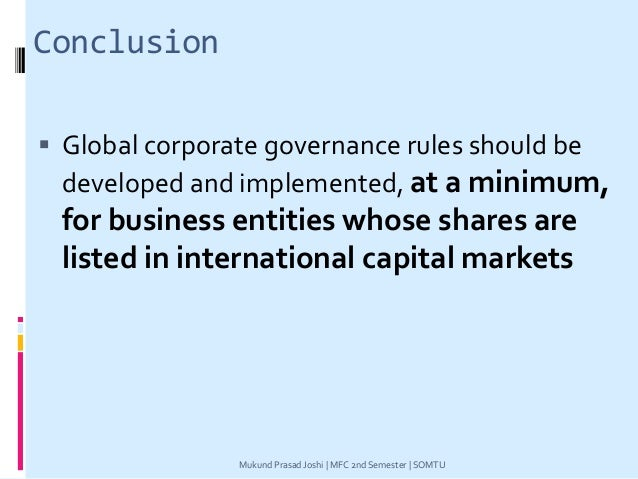 Conclusion  Global corporate governance rules should be developed and implemented, at a minimum, for business entities wh...