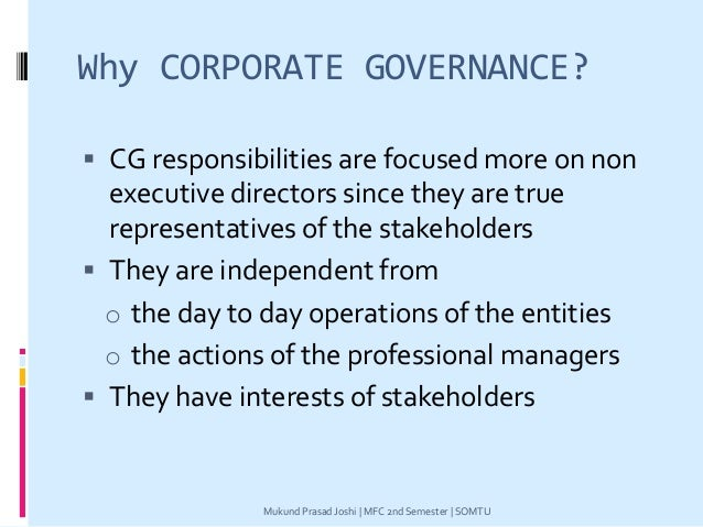 Why CORPORATE GOVERNANCE?  CG responsibilities are focused more on non executive directors since they are true representa...