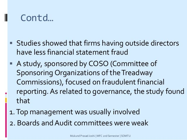Contd…  Studies showed that firms having outside directors have less financial statement fraud  A study, sponsored by CO...
