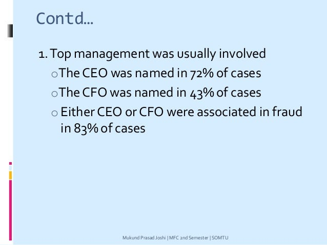 Contd… 1.Top management was usually involved oThe CEO was named in 72% of cases oThe CFO was named in 43% of cases o Eithe...