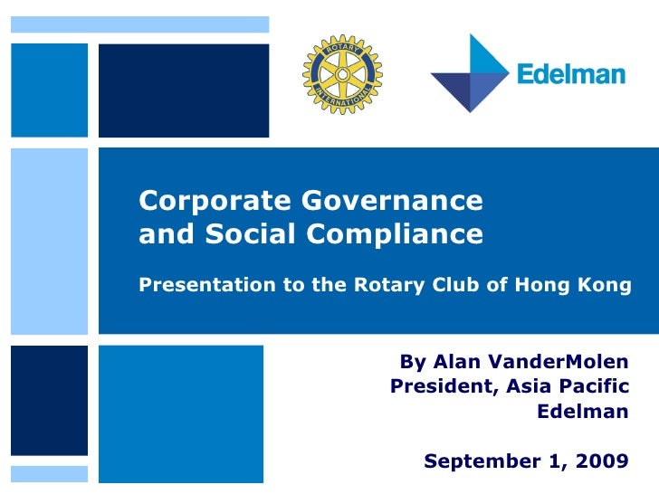 Corporate Governance  and Social Compliance Presentation to the Rotary Club of Hong Kong  By Alan VanderMolen  President, ...