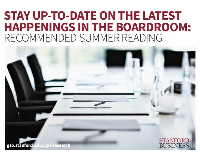 STAY UP-TO-DATE ON THE LATEST HAPPENINGS IN THE BOARDROOM: RECOMMENDED SUMMER READING gsb.stanford.edu/cgri-research