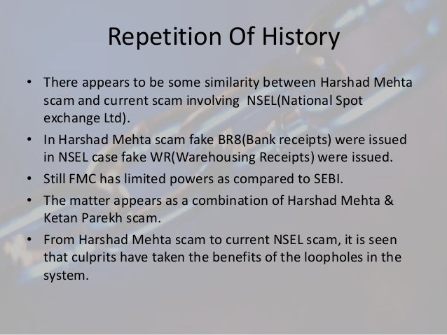 sebi regulations against harshad mehta s scam In the harshad mehta scam bankers were issuing fake bankers  but while brs  were accepted on the basis of trust, nsel created the illusion of a 'trade  guarantee fund'  a similar regulatory vacuum was allowed to build up in the   board of india (sebi) with draconian powers of search and seizure, has.