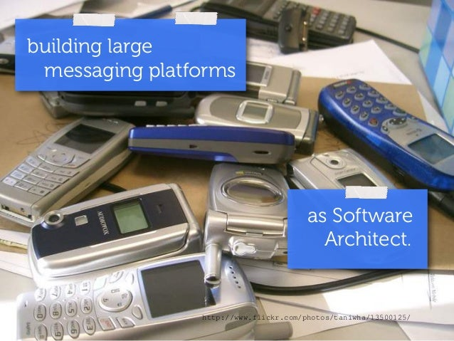 building large  messaging platforms  as Software  Architect.  http://www.flickr.com/photos/taniwha/13500125/