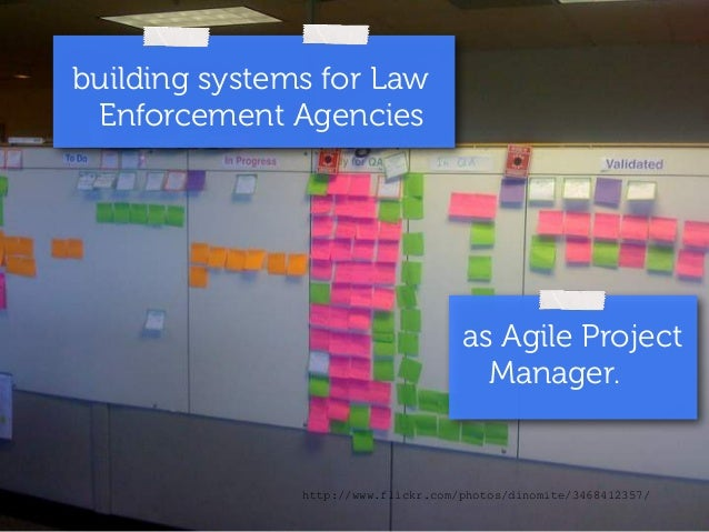 building systems for Law  Enforcement Agencies  as Agile Project  Manager.  http://www.flickr.com/photos/dinomite/34684123...