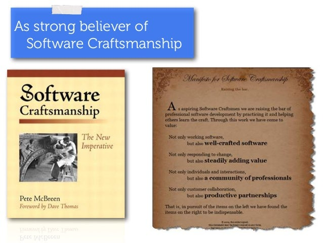 As strong believer of  Software Craftsmanship