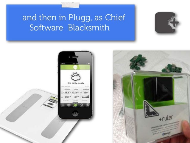 and then in Plugg, as Chief  Software Blacksmith