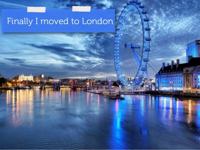 Finally I moved to London
