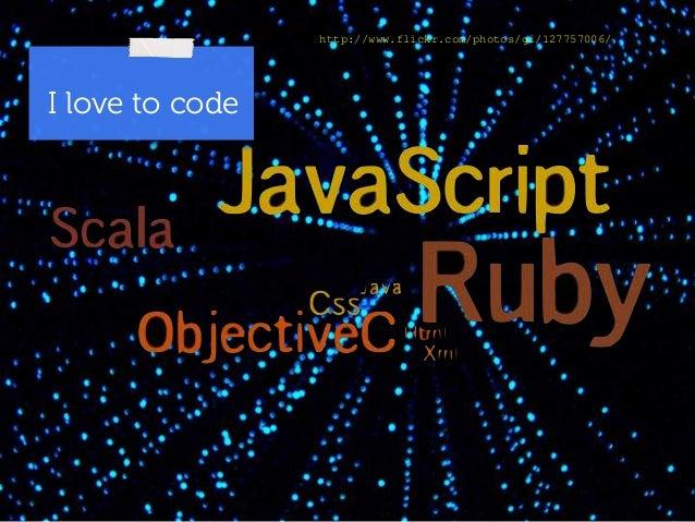 http://www.flickr.com/photos/gi/127757006/  I love to code