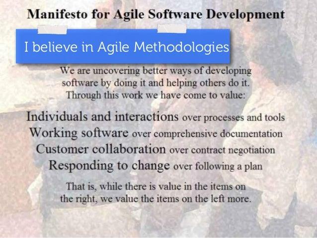 I believe in Agile Methodologies