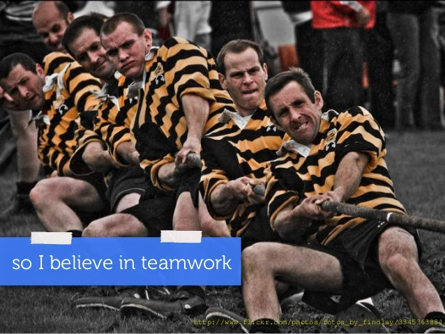 so I believe in teamwork  http://www.flickr.com/photos/fotos_by_findlay/3345363884/