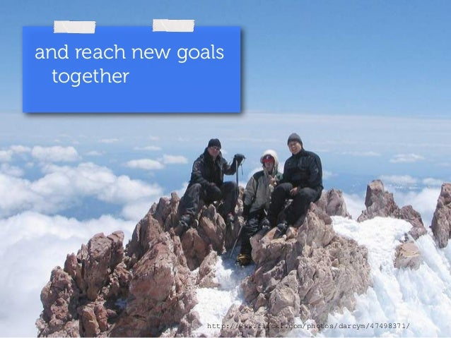 and reach new goals  together  http://www.flickr.com/photos/darcym/47498371/