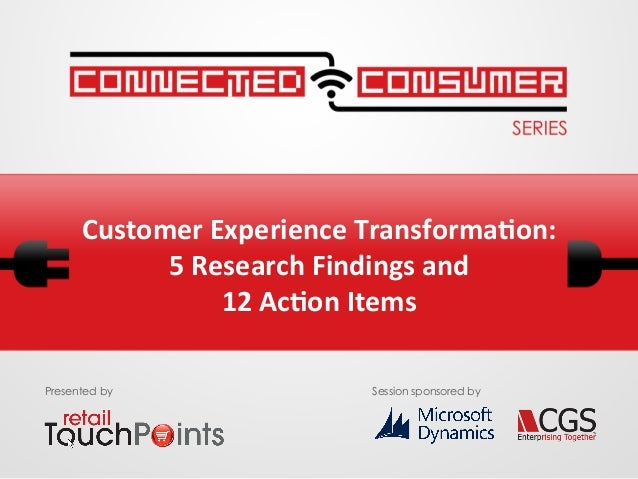 Customer	   Experience	   Transforma3on:	   	    5	   Research	   Findings	   and	   	    12	   Ac3on	   Items	   	    Pre...