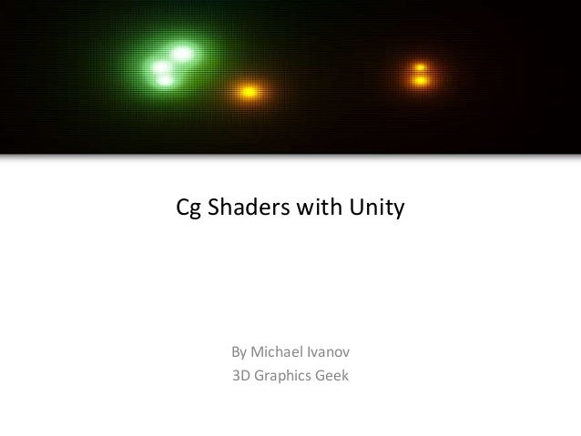 Cg Shaders with Unity     By Michael Ivanov     3D Graphics Geek