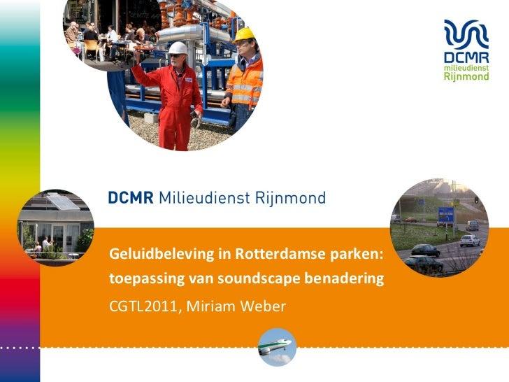 Geluidbeleving in Rotterdamse parken: toepassing van soundscape benadering CGTL2011, Miriam Weber