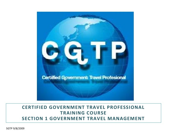 Certified Government Travel Professional Training Course<br />Section 1 government Travel Management<br />SGTP 9/8/2009<br />