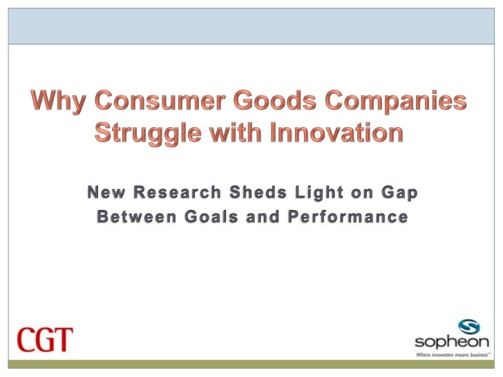 Why Consumer Goods CompaniesStruggle with Innovation<br />New Research Sheds Light on Gap<br />Between Goals and Performan...