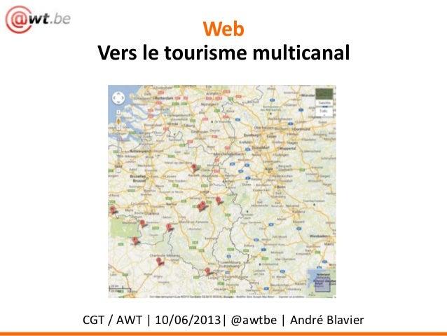 WebVers le tourisme multicanalCGT / AWT | 10/06/2013| @awtbe | André Blavier