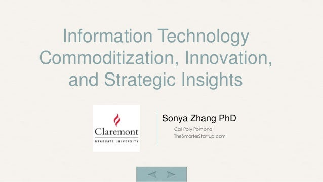 Cal Poly Pomona TheSmarterStartup.com Sonya Zhang PhD Information Technology Commoditization, Innovation, and Strategic In...