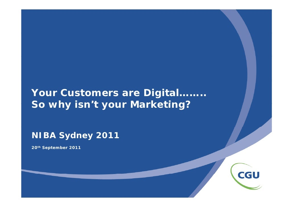 Your Customers are Digital……..So why isn't your Marketing?       isn tNIBA Sydney 201120th September 2011