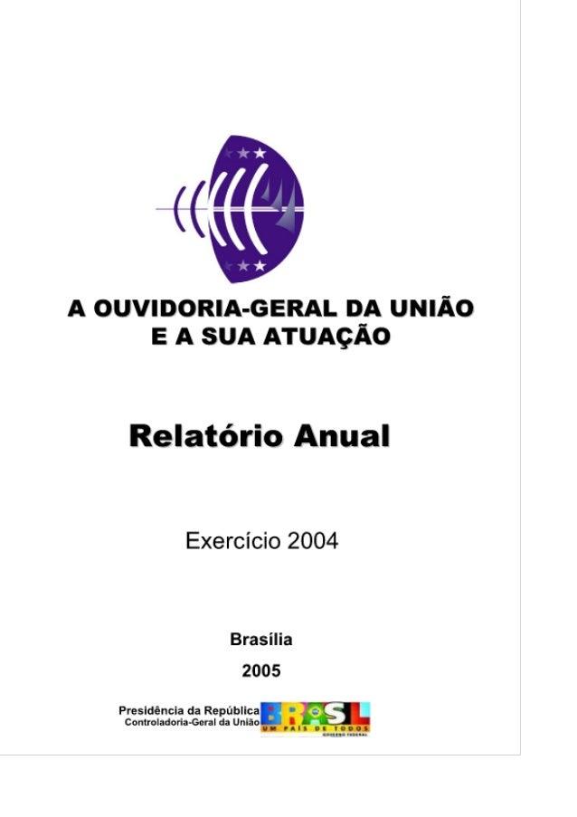 <(  A OUVIDORIA-GERAL DA umÁo E A SUA ATUAÇÃO     Relatório Anual  Exercício 2004  Brasilia  2005  Presidência da Repú a Í...