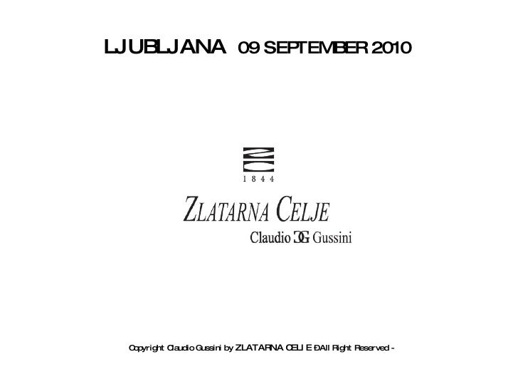 Copyright Claudio Gussini by  ZLATARNA CELIE  – All Right Reserved -   LJUBLJANA  09 SEPTEMBER 2010