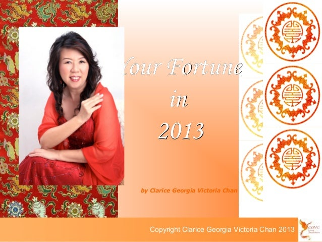 Your Fortune     in    2013  by Clarice Georgia Victoria Chan           Copyright Clarice Georgia Victoria Chan 2010    Co...