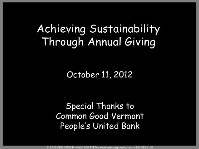Achieving Sustainability Through Annual Giving              October 11, 2012         Special Thanks to       Common Good V...
