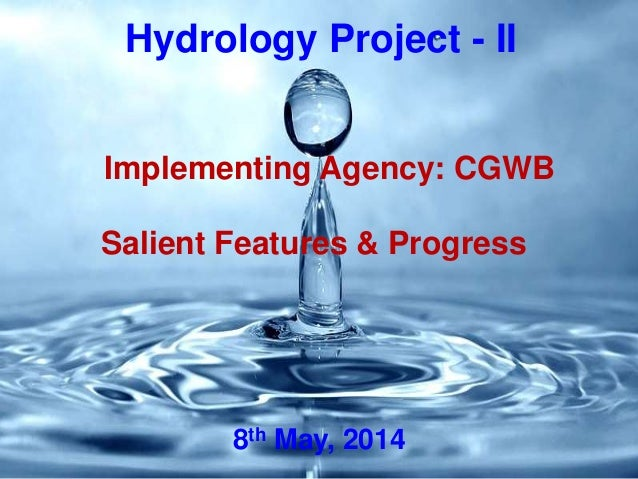 Hydrology Project - II Salient Features & Progress Implementing Agency: CGWB 8th May, 2014