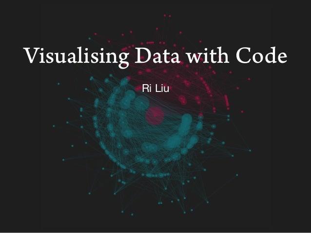 Visualising Data with Code Ri Liu