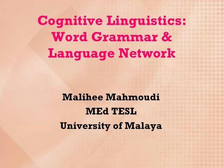 Cognitive Linguistics:  Word Grammar &  Language Network      Malihee Mahmoudi         MEd TESL    University of Malaya
