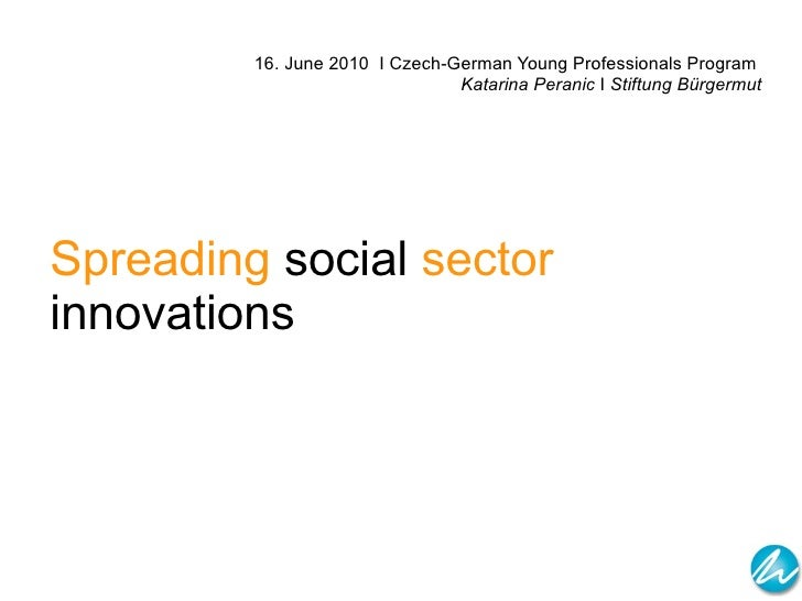 16.  June  2010  I Czech-German Young Professionals Program  Katarina Peranic  I  Stiftung Bürgermut Spreading  social  se...