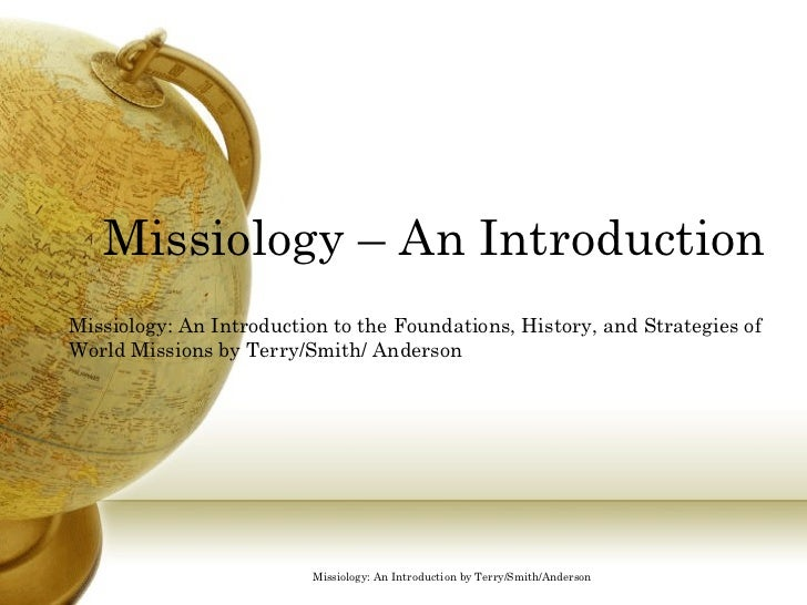 Missiology – An Introduction Missiology: An Introduction to the Foundations, History, and Strategies of World Missions by ...