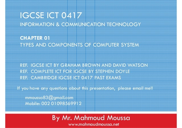 IGCSE ICT 0417 INFORMATION & COMMUNICATION TECHNOLOGY CHAPTER 01 TYPES AND COMPONENTS OF COMPUTER SYSTEM REF. IGCSE ICT BY...