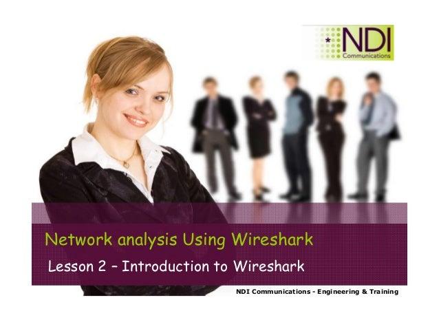 NDI Communications - Engineering & Training Network analysis Using Wireshark Lesson 2 – Introduction to Wireshark