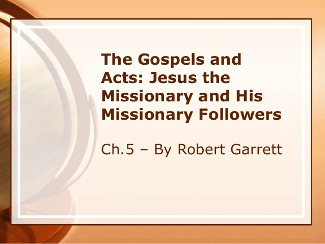 The Gospels and Acts: Jesus the Missionary and His Missionary Followers Ch.5 – By Robert Garrett
