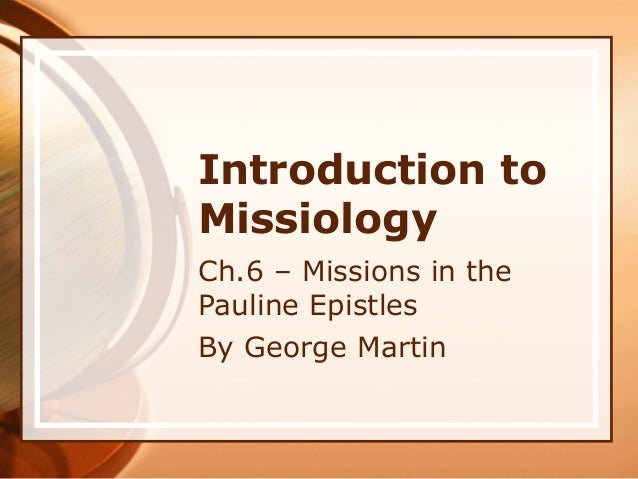 Introduction to Missiology Ch.6 – Missions in the Pauline Epistles By George Martin