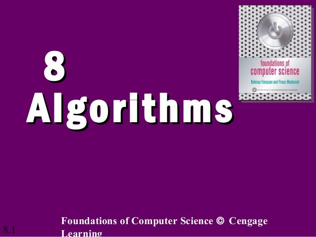 8.188AlgorithmsAlgorithmsFoundations of Computer Science © CengageLearning