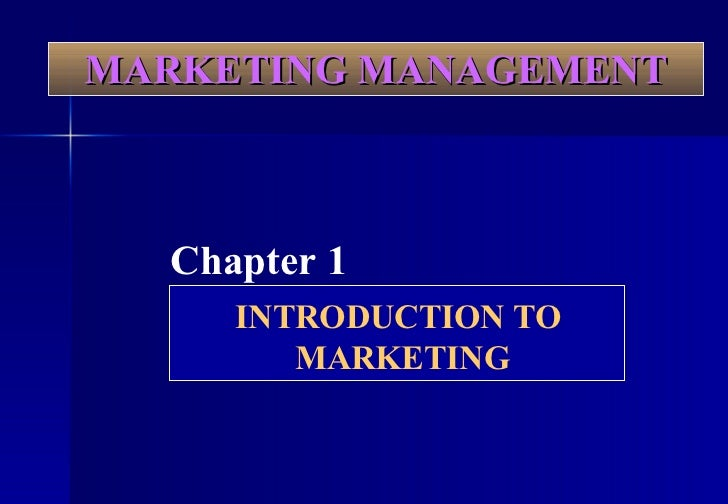 MARKETING MANAGEMENT Chapter 1 INTRODUCTION TO  MARKETING