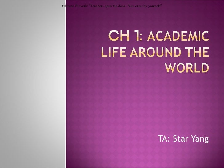 "TA: Star Yang  Chinese Proverb:  "" Teachers open the door.  You enter by yourself """