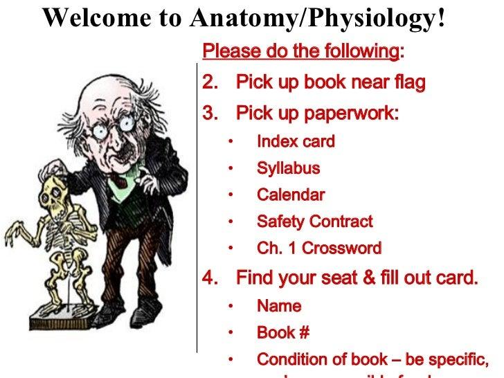 Welcome to Anatomy/Physiology! <ul><li>Please do the following : </li></ul><ul><li>Pick up book near flag </li></ul><ul><l...