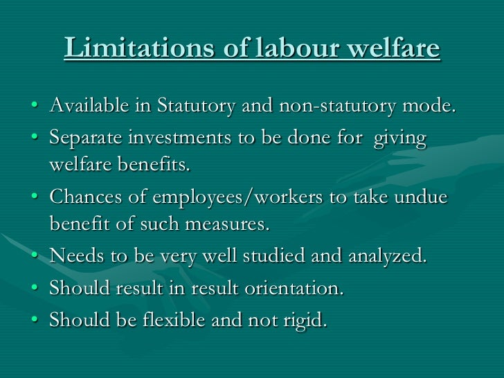 labour welfare philosophy Theories of labour welfare the form of labor welfare activities is flexible, elastic and differs from time to time, region to region, industry to.