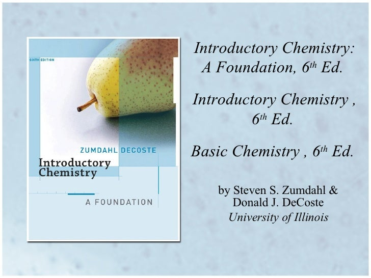 Introductory Chemistry: A Foundation, 6 th  Ed.  Introductory Chemistry , 6 th  Ed.  Basic Chemistry , 6 th  Ed.  by Steve...