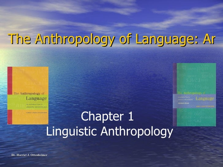 The Anthropology of Language: An Introduction to Linguistic Anthropology <ul><li>Dr. Harriet J. Ottenheimer </li></ul>Chap...