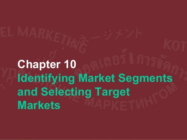 Chapter 10 Identifying Market Segments and Selecting Target Markets